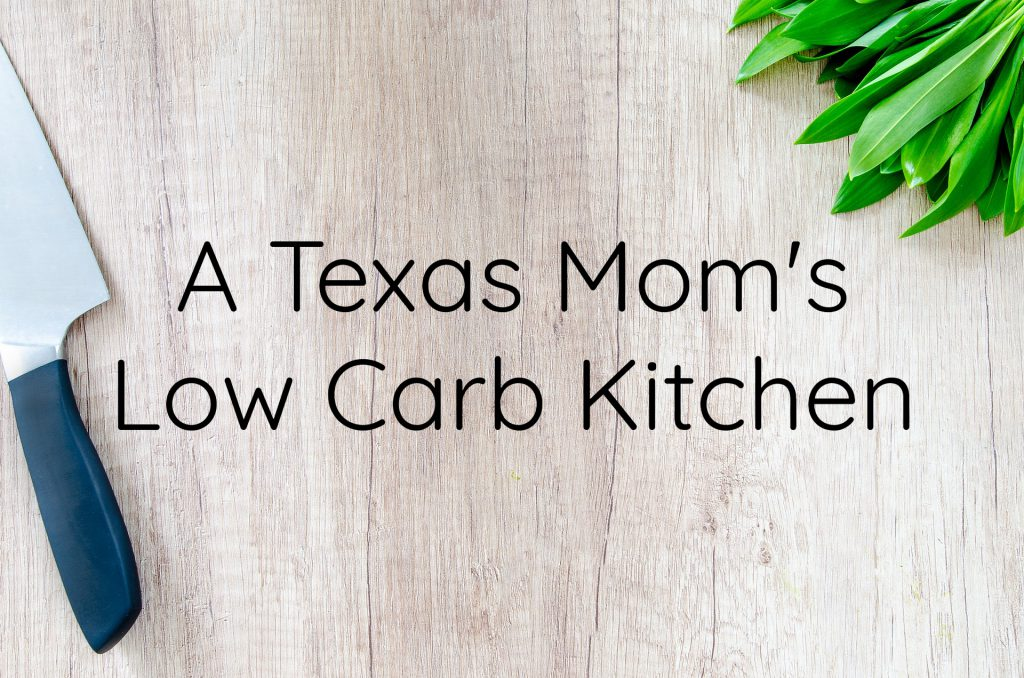 A Texas Mom's Low Carb Kitchen