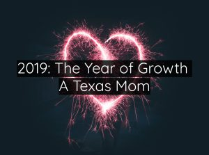 2019: The Year of Growth | A Texas Mom